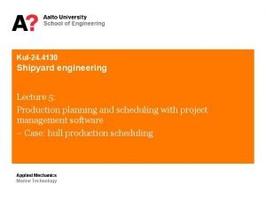 Kul24 4130 Shipyard engineering Lecture 5 Production planning