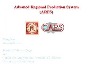 Advancd Regional Prediction System ARPS Ming Xue mxueou