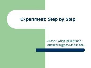 Experiment Step by Step Author Anna Bekkerman abekkermecs