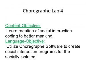 Choregraphe Lab 4 ContentObjective Learn creation of social