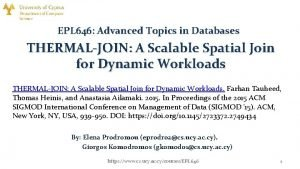 EPL 646 Advanced Topics in Databases THERMALJOIN A
