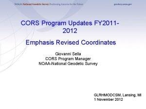 CORS Program Updates FY 20112012 Emphasis Revised Coordinates
