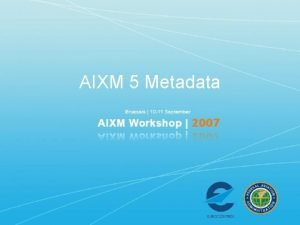 AIXM 5 Metadata Requirements for AIXM Metadata AIXM