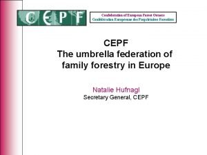 Confederation of European Forest Owners Confdration Europenne des