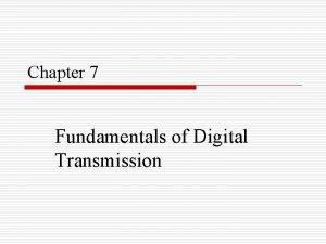 Chapter 7 Fundamentals of Digital Transmission Baseband Transmission