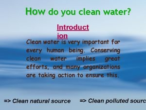 How do you clean water Introduct ion Clean