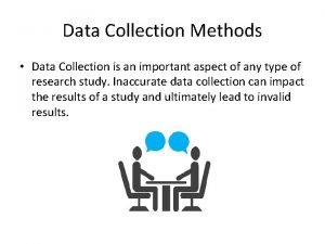 Data Collection Methods Data Collection is an important