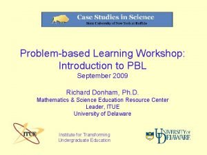 Problembased Learning Workshop Introduction to PBL September 2009