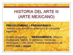 HISTORIA DEL ARTE III ARTE MEXICANO PRECOLOMBINO PREHISPNICO