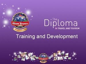 Training and Development What training is available to