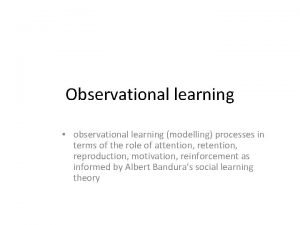 Observational learning observational learning modelling processes in terms