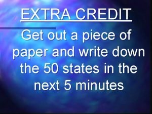 EXTRA CREDIT Get out a piece of paper