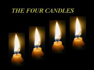 THE FOUR CANDLES THE FOUR CANDLES BURN SLOWLY