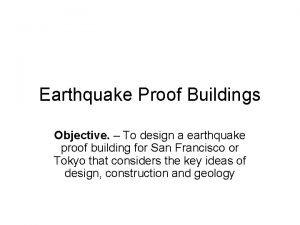 Earthquake Proof Buildings Objective To design a earthquake