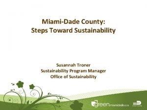 MiamiDade County Steps Toward Sustainability Susannah Troner Sustainability