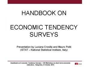 HANDBOOK ON ECONOMIC TENDENCY SURVEYS Presentation by Luciana