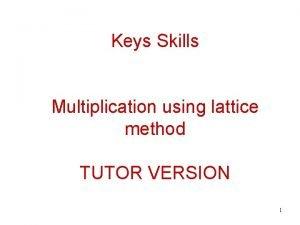 Keys Skills Multiplication using lattice method TUTOR VERSION