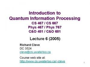 Introduction to Quantum Information Processing CS 467 CS