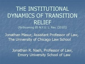 THE INSTITUTIONAL DYNAMICS OF TRANSITION RELIEF forthcoming 85