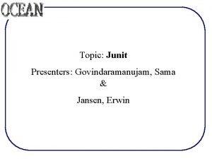 Topic Junit Presenters Govindaramanujam Sama Jansen Erwin What