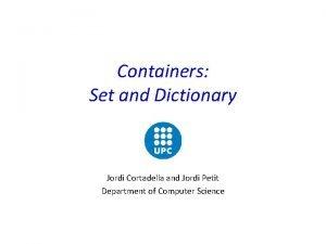 Containers Set and Dictionary Jordi Cortadella and Jordi