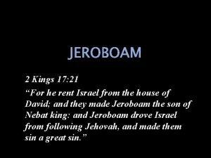 JEROBOAM 2 Kings 17 21 For he rent