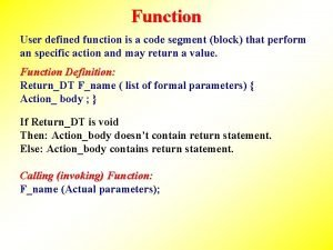 Function User defined function is a code segment