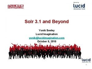 Solr 3 1 and Beyond Yonik Seeley Lucid