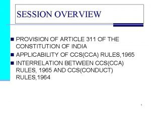 SESSION OVERVIEW n PROVISION OF ARTICLE 311 OF