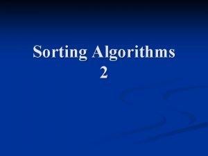 Sorting Algorithms 2 Quicksort General Quicksort Algorithm Select