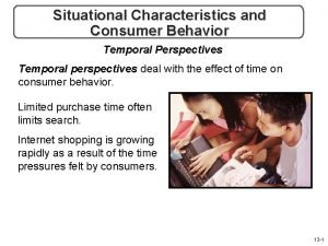 Situational Characteristics and Consumer Behavior Temporal Perspectives Temporal