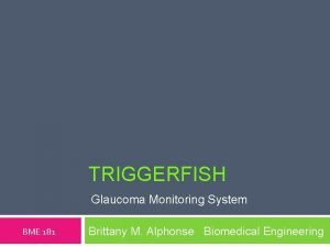 TRIGGERFISH Glaucoma Monitoring System BME 181 Brittany M