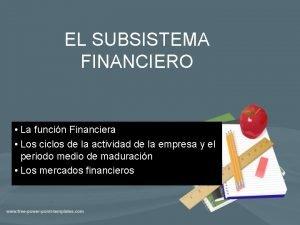 EL SUBSISTEMA FINANCIERO La funcin Financiera Los ciclos