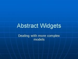 Abstract Widgets Dealing with more complex models Abstract