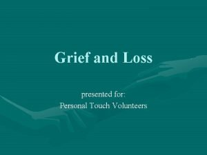 Grief and Loss presented for Personal Touch Volunteers