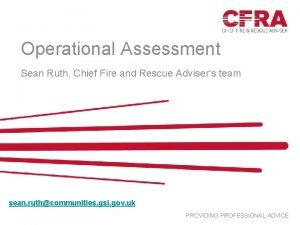 Operational Assessment Sean Ruth Chief Fire and Rescue