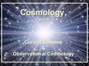 Cosmology lect 5 Curved Cosmos Observational Cosmology Einstein
