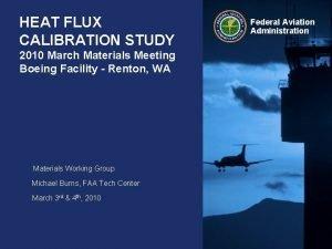 HEAT FLUX CALIBRATION STUDY 2010 March Materials Meeting