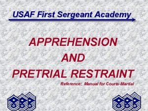 USAF First Sergeant Academy APPREHENSION AND PRETRIAL RESTRAINT