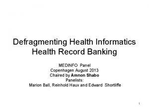 Defragmenting Health Informatics Health Record Banking MEDINFO Panel