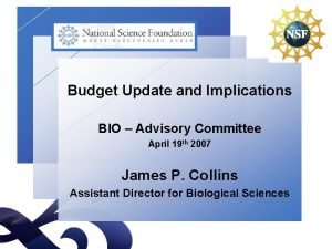 Budget Update and Implications BIO Advisory Committee April