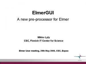 Elmer GUI A new preprocessor for Elmer Mikko