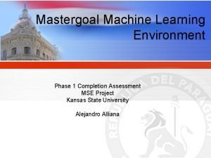 Mastergoal Machine Learning Environment Phase 1 Completion Assessment