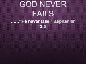 GOD NEVER FAILS HE NEVER FAILS ZEPHANIAH 3
