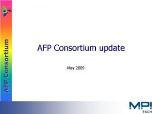AFP Consortium update May 2009 AFP Consortium Incorporation