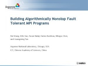 Building Algorithmically Nonstop Fault Tolerant MPI Programs Rui