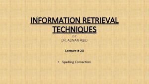 INFORMATION RETRIEVAL TECHNIQUES BY DR ADNAN ABID Lecture