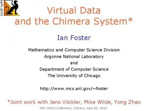 Virtual Data and the Chimera System Ian Foster