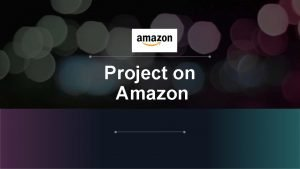 Project on Amazon About Industry Amazon is the