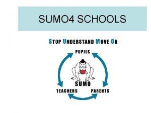 SUMO 4 SCHOOLS The way in which SUMO